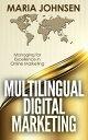 Multilingual Digital Marketing: Managing for Excellence in Online Marketing【電子書籍】[ Maria Johnsen ]