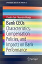 Bank CEOsCharacteristics, Compensation Policies, and Impacts on Bank Performance【電子書籍】[ Claudia Curi ]