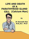 Life And Death Of A Parathyroid Gland Cell (Calcium Man)