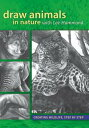 Draw Animals in Nature With Lee HammondCreating Wildlife, Step by Step【電子書籍】[ Lee Hammond ]