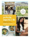 Recipes for Your Perfectly Imperfect LifeEveryday Ways to Live and Eat...
