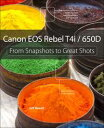 Canon EOS Rebel T4i / 650DFrom Snapshots to Great Shots【電子書籍】[ Jeff Revell ]