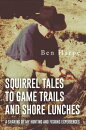 Squirrel Tales to Game Trails and Shore Lunches