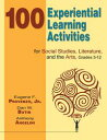 100 Experiential Learning Activities for Social Studies, Literature, and the Arts, Grades 5-12【電子書籍】[ Dr. Eugene F. Provenzo ]