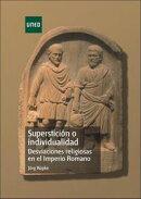 Superstici���n o individualidad. Desviaciones religiosas en el Imperio Romano