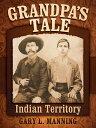 Grandpa's TaleIndian Territory【電子書籍】[ Gary L. Manning ]