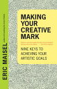 Making Your Creative MarkNine Keys to Achieving Your Artistic Goals【電子書籍】[ Eric Maisel ]