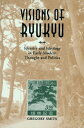 Visions of RyukyuIdentity and Ideology in Early-Modern Thought and Politics