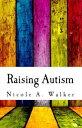 Raising Autism【電子書籍】[ Nicole A. Walker ]