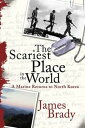 The Scariest Place in the WorldA Marine Returns to North Korea【電子書籍】[ James Brady ]