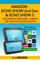 Amazon Echo Show (2nd Gen) & Echo Show 5 - The Complete User GuideLearn to Use Your Echo Show Like A Pro【電子書籍】[ CJ Ander..