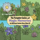 The Pumpkin-Easies and Magic MemoriesAn Allotment Garden Story (Book 3)【電子書籍】[ M.J. Anderson ]