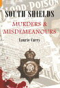 樂天商城 - South Shields Murders & Misdemeanours【電子書籍】[ Laurie Curry ]