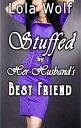 Stuffed by Her Husband's Best Friend【電子書籍】[ Lola Wolf ]