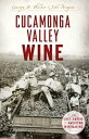 Cucamonga Valley WineThe Lost Empire of American Winemaking【電子書籍】[ George M. Walker & John Peragine ]