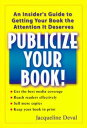 Publicize your Book!An Insider's Guide to Getting your Book the Attenttention It Deserves【電子書籍】[ Jacqueline Deval ]