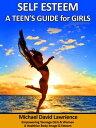 Self-Esteem: A Teen's Guide for Girls【電子書籍】[ Michael Lawrience ]