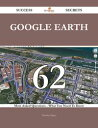 Google Earth 62 Success Secrets - 62 Most Asked Questions On Google Earth - What You Need To Know【電子書籍】[ Timothy Mcgee ]