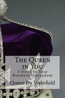 The Queen in You: 3 Steps to Your Business Queendom