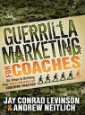 Guerrilla Marketing for CoachesSix Steps to Building Your Million-Dollar Coaching Practice【電子書籍】 Jay Conrad Levinson