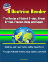 A Doctrine Reader: The Navies of United States, Great Britain, France, Italy, and Spain - Doctrine and Fleet Tactics in the Royal Navy, Paradigm Shifts and Doctrine, Naval Doctrine Command【電子書籍】 Progressive Management
