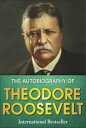 The Autobiography of Theodore Roosevelt【電子書籍】[ Theodore Roosevelt ]