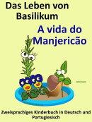 Zweisprachiges Kinderbuch in Deutsch und Portugiesisch: Das Leben von Basilikum - A vida do Manjeric���o. Die��