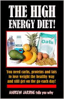 The High Energy Diet! You Need Carbs, Proteins And Fats To Lose Weight The Healthy Way And Still Get On The ��