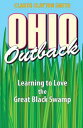 Ohio Outback Learning to Love the Great Black Swamp【電子書籍】[ Claude Clayton Smith ]