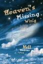Heaven's Missing Wing【電子書籍】[ Nell Weaver Lyford ]