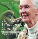 The Lady Who Loved Chimpanzees - The Jane Goodall Story : Biography 4th Grade   Children's Women Biographies