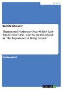 Themen und Motive aus Oscar Wildes 'Lady Windermere's Fan' und 'An Ideal Husband' in 'The Importance of Bein��
