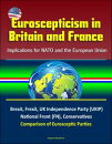 Euroscepticism in Britain and France: Implications for NATO and the European Union - Brexit, Frexit, UK Independence Party (UKIP), National Front (FN), Conservatives, Comparison of Eurosceptic Parties