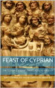 """Feast of CyprianThe """"Coena Cypriani"""" translated to English【電子書籍】[ Miguel Carvalho Abrantes ]"""