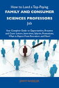 How to Land a Top-Paying Family and consumer sciences professors Job: Your Complete Guide to Opportunities, Resumes and Cover Letters, Interviews, Salaries, Promotions, What to Expect From Recruiters and More【電子書籍】[ Wheeler Jimmy ]