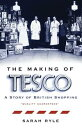 The Making of Tesco: A Story of British Shopping【電子書籍】[ Sarah Ryle ]