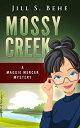 Mossy Creek: A Maggie Mercer Mystery Book 1【電子書籍】[ Jill S. Behe ]