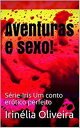 Aventuras e sexo S rie-Iris Um conto er tico perfeitoConto er tico【電子書籍】 Irin lia Oliveira