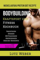 Bodybuilding Kraftsport und Fitness Kochbuch Muskelaufbau Protein Di���t Rezepte