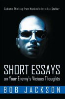 Short Essays on Your Enemy's Vicious ThoughtsSadistic Thinking from Mankind'S Invisible Stalker【電子書籍】[ Bob Jackson ]