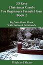 20 Easy Christmas Carols For Beginners French Horn: Book 2