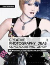 Creative Photography Ideas using Adobe Photoshop: Mono effects and retro photography【電子書籍】[ Tony Worobiec ]