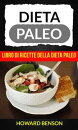 Dieta Paleo: Libro di Ricette della Dieta Paleo di Howard Benson