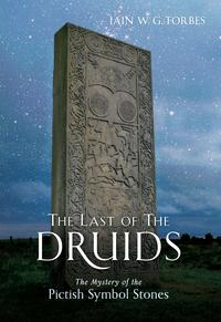 The Last of the DruidsThe Mystery of the Pictish Symbol Stones【電子書籍】[ Iain W. G. Forbes ]