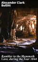 Rambles in the Mammoth Cave, during the Year 1844By a Visiter【電子書籍】[ Alexander Clark Bullitt ]