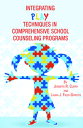 Integrating Play Techniques in Comprehensive School Counseling Programs【電子書籍】