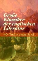 Gro���e Klassiker der englischen Literatur: 40+ Titel in einem Band (Vollst���ndige deutsche Ausgaben)