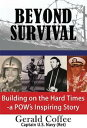 Beyond SurvivalBuilding on the Hard Times - a POW's Inspiring Story【電子書籍】[ Gerald Coffee ]