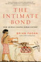 The Intimate BondHow Animals Shaped Human History【電子書籍】[ Brian Fagan ]