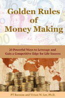 Golden Rules of Money Making: 20 Powerful Ways to Leverage and Gain a Competitive Edge for Life Success